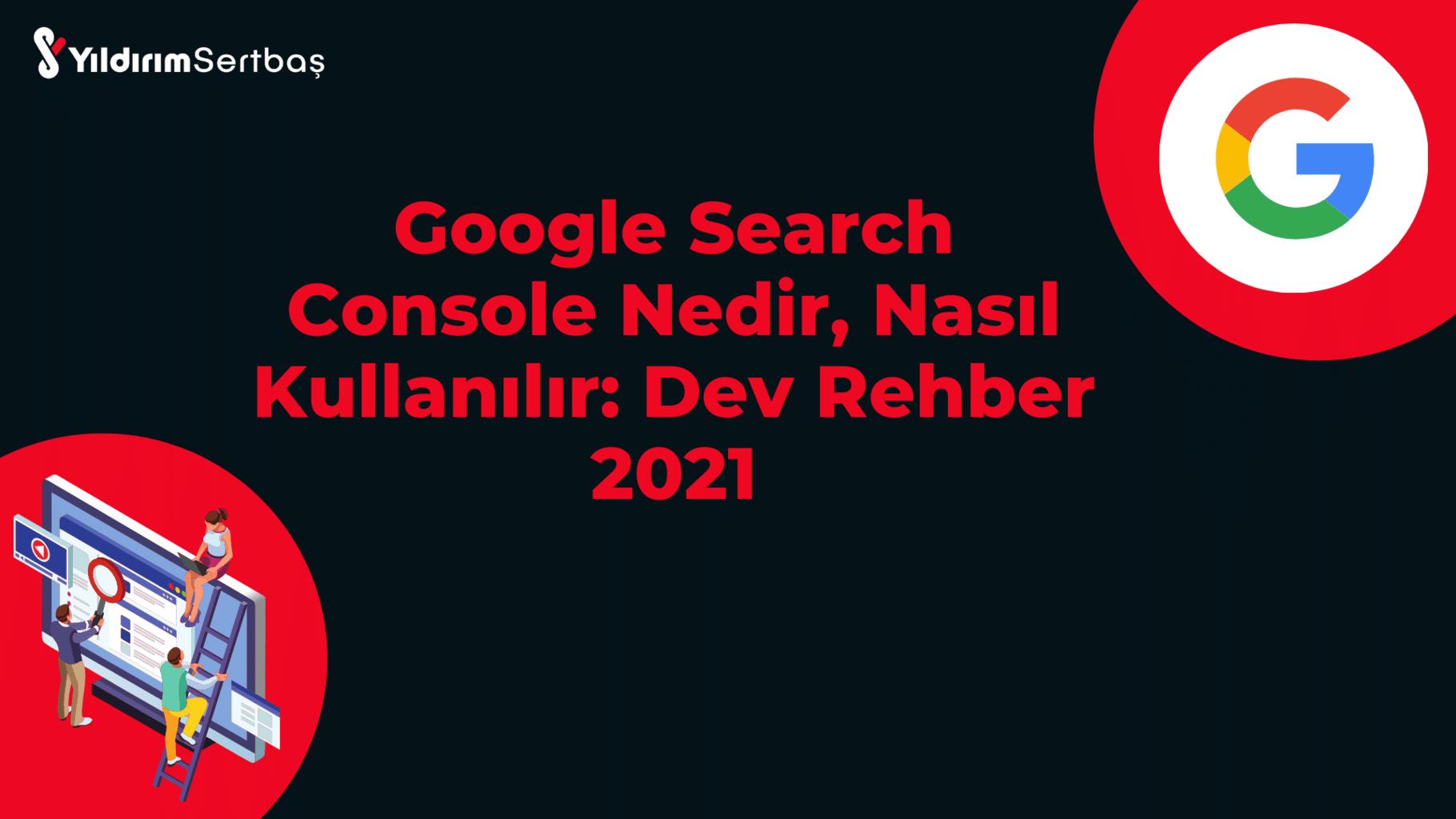 Google Search Console Nedir, Nasıl Kullanılır