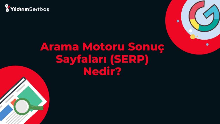 Arama Motoru Sonuç Sayfaları (SERP) Nedir?