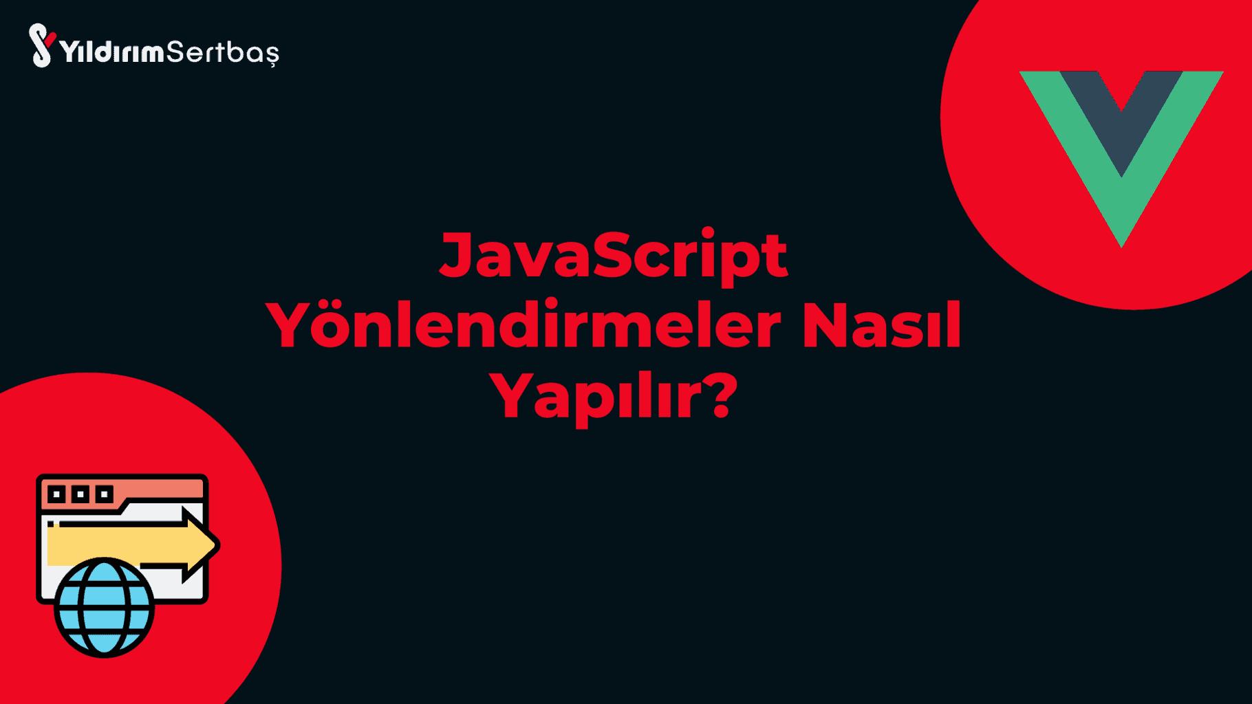 JavaScript Yönlendirme Nasıl Yapılır