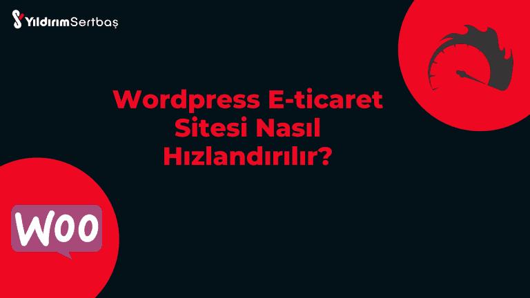 WordPress E-ticaret Sitesi Nasıl Hızlandırılır?