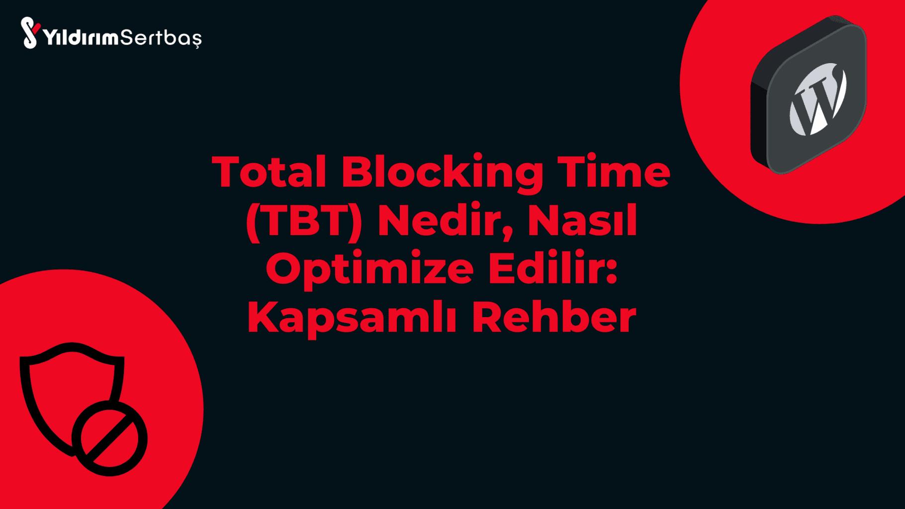 Total Blocking Time (TBT) Nedir, Nasıl Optimize Edilir